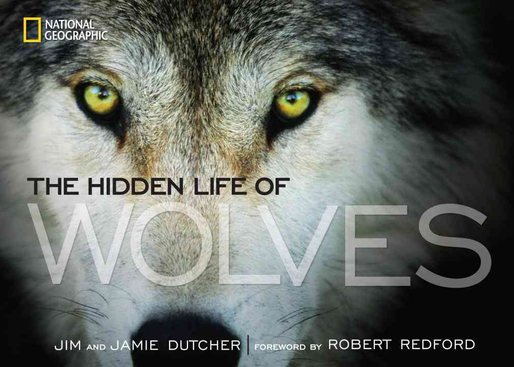The Hidden Life of Wolves By Dutcher, Jim/ Dutcher, Jamie/ Manfull, James/ Redford, Robert (FRW)